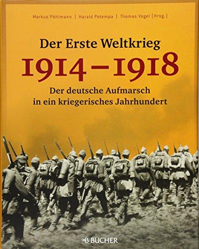 Der Erste Weltkrieg 1914 - 1918: Der deutsche Aufmarsch in ein kriegerisches Jahrhundert