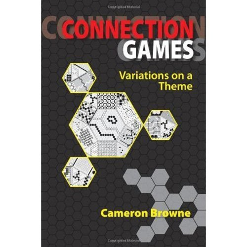 Connection Games: Variations on a Theme by Cameron Browne (2005-01-03)