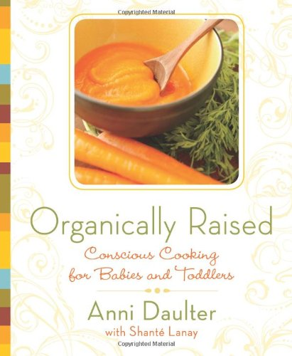Organically Raised: Conscious Cooking for Babies & Toddlers