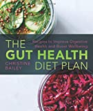 The Gut Health Diet Plan: Recipes to Restore Digestive Health and Boost Wellbeing
