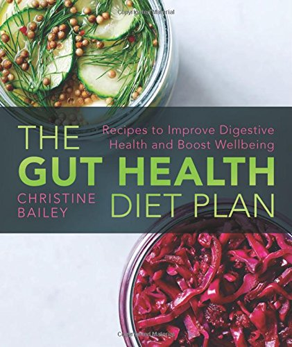 The Gut Health Diet Plan: Recipes to Improve Digestive Health and Boost Wellbeing