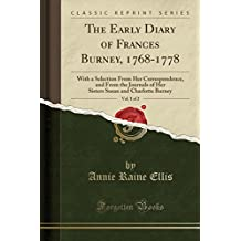 The Early Diary of Frances Burney, 1768-1778, Vol. 1 of 2: With a Selection From Her Correspondence, and From the Journals of Her Sisters Susan and Charlotte Burney (Classic Reprint)