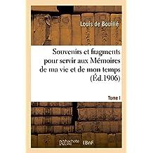 Souvenirs et fragments pour servir aux Mémoires de ma vie et de mon temps T. I
