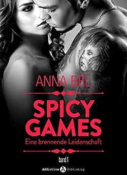 Spicy Games - Band 1: Eine Brennende Leidenschaft von [Bel,Anna]