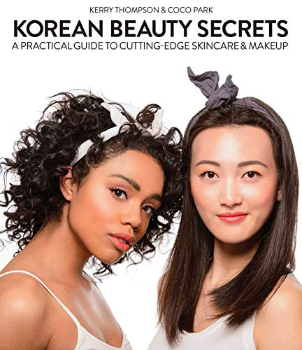 Korean Beauty Secrets: A Practical Guide to Cutting-Edge Skincare & Makeup (English Edition)