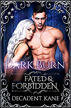 Dark Burn (Fated & Forbidden Book 4) (English Edition) di [Kane, Decadent]
