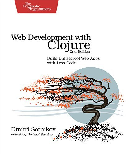 Web Development with Clojure: Build Bulletproof Web Apps with Less Code by Dmitri Sotnikov (2016-07-24)