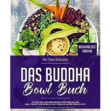 Das Buddha Bowl Buch: vitale und gesunde Bowls für den Alltag inkl. Frühstück Bowls, Easy Bowls, Super Bowls uvm.