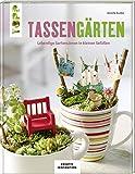 Tassengärten (KREATIV.INSPIRATION): Lebendige Gartenszenen in kleinen Gefäßen