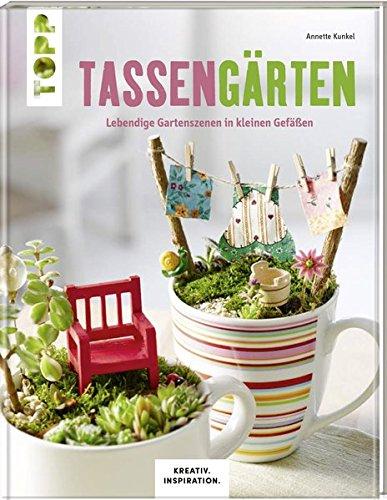 Tassengärten (KREATIV.INSPIRATION): Lebendige Gartenszenen in kleinen Gefäßen - Fensterbank Gärtnern