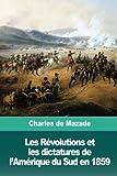 Les Révolutions et les dictatures de l'Amérique du Sud...