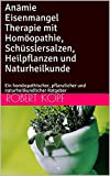 Anämie Eisenmangel Therapie mit Homöopathie, Schüsslersalzen, Heilpflanzen und Naturheilkunde: Ein homöopathischer, pflanzlicher und naturheilkundlicher Ratgeber
