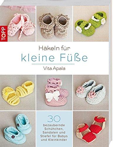 Häkeln für kleine Füße: 30 bezaubernde Schühchen, Sandalen und Stiefel für Babys und Kleinkinder (Schuhe Baby Kleine)