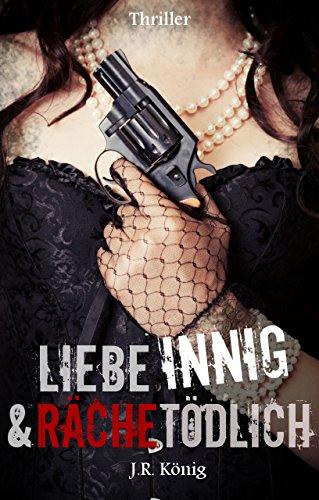 Liebe innig & räche tödlich: Romance - Thriller (Komm laut - Reihe 2) von [König, J.R.]