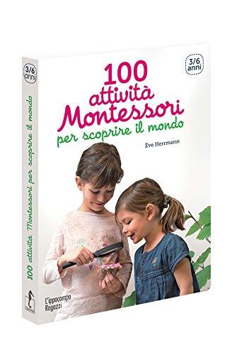 100 attivit Montessori per scoprire il mondo. 3-6 anni