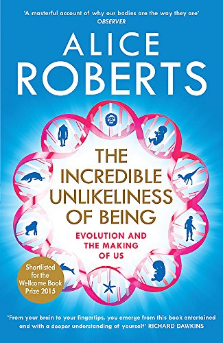The Incredible Unlikeliness of Being: Evolution and the Making of Us par Alice Roberts