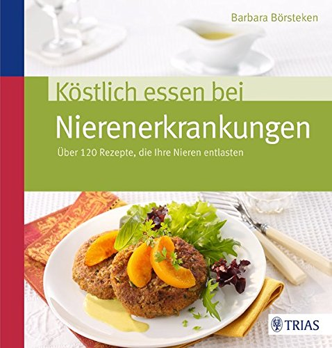Nieren-gesundheit (Köstlich essen bei Nierenerkrankungen: Über 120 Rezepte, die Ihre Nieren entlasten)