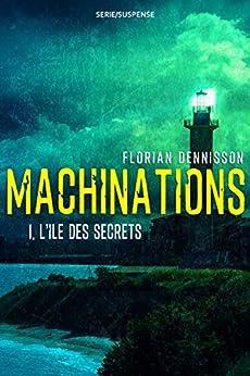 Machinations: Épisode 1 : L'île des secrets par [Dennisson, Florian]