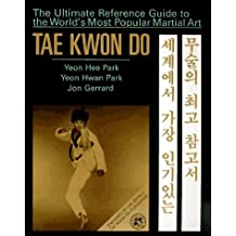 Tae Kwon Do: The Ultimate Reference Guide to the World's Most Popular Martial Art by Yeon Hwan Park (1991-04-02)