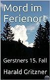 Mord im Ferienort: Gerstners 15. Fall (Gerstners Fälle) (German Edition)