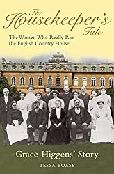The Housekeeper's Tale - Grace Higgens's Story: The Women Who Really Ran the English Country House