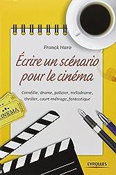 Ecrire un scénario pour le cinéma : Comédie, drame, policier, mélodrame, thriller, court métrage, fantastique