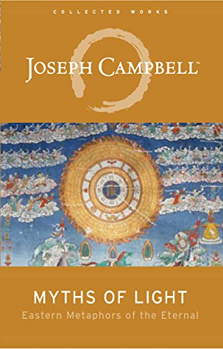 Myths of Light: Eastern Metaphors of the Eternal (The Collected Works of Joseph Campbell Book 6) (English Edition) por Joseph Campbell
