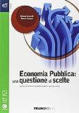 Economia pubblica: una questione di scelte. Per le Scuole superiori. Con e-book. Con espansione online