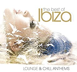 Best Of Ibiza Lounge & Chill Anthems