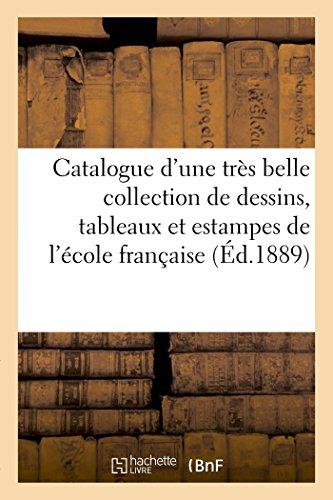 Catalogue d'une très belle collection de dessins, tableaux et estampes de l'école française: du XVIIIe siècle, formant la collection de M. B Bérend, dont la vente aura lieu Hôtel Drouot