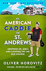 An American Caddie in St. Andrews: Growing Up, Girls and Looping on the Old Course by Oliver Horovitz (12-Jun-2014) Paperback
