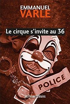 Le cirque s'invite au 36 par [Varle, Emmanuel]