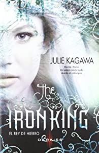 The iron king. El rey de hierro par Julie Kagawa