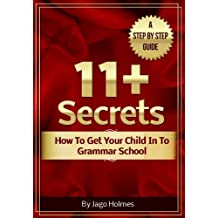 11 Plus Secrets (How to Get Your Child In To Grammar School - A Step By Step Guide) (English Edition)