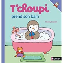 T Choupi Prend Son Bain (French Edition) by Thierry Courtin (2006-10-05)