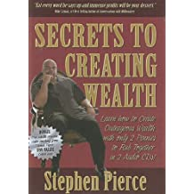 Secrets to Creating Wealth: Learn How to Create Outrageous Wealth with Only 2 Pennies to Rub Together