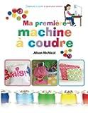 Ma première machine à coudre: J'apprends a coudre : ` le guide pour enfants