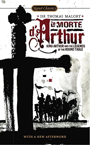 Le Morte D'Arthur: King Arthur and the Legends of the Round Table (Signet Classics) by Thomas Malory (2010-02-02)