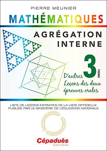 Agrégation interne de mathématiques (tome 3). D'autres leçons des deux épreuves orales par Pierre Meunier