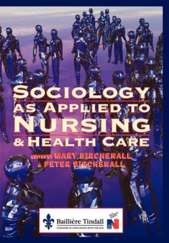 Sociology as Applied to Nursing and Health Care, 1e by Mary Birchenall MA BA(Hons) RN CertEd RNT (Editor), Peter Birchenall PhD MA RN DN RNT (Editor) (15-Sep-1998) Paperback