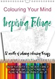 Colouring Your Mind - Inspiring Foliage (Wall Calendar 2018 DIN A4 Portrait): 12 months of relaxing colouring therapy (M