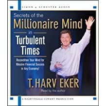 Secrets of the Millionaire Mind in Turbulent Times: Recondition Your Mind for Massive Financial Success in Any Economy!