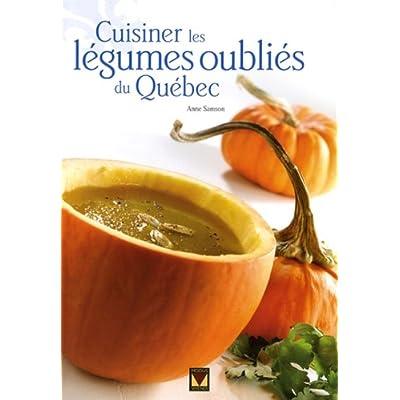 Cuisiner les légumes oubliés: du Québec