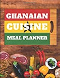 Ghanaian Cuisine Meal Planner: A Recipe Journal For Ghanaian Cooking