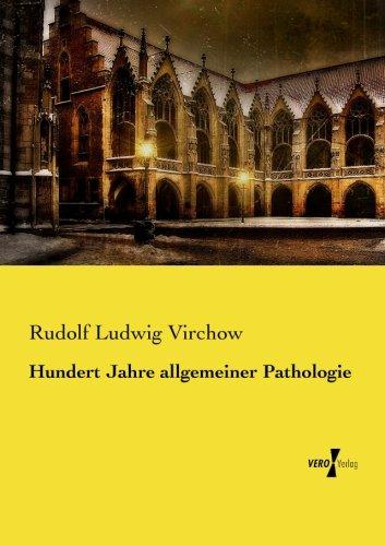 Hundert Jahre allgemeiner Pathologie