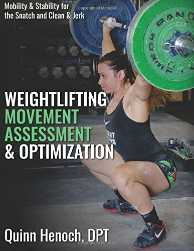 Weightlifting Movement Assessment & Optimization: Mobility & Stability for the Snatch and Clean & Jerk por Quinn Henoch DPT