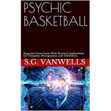 PSYCHIC BASKETBALL: Empower Your Game With Practical Applications Of Telepathy, Precognition, and Telekinesis (English Edition)