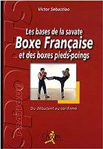 Les bases de la savate boxe française et des boxes pieds-poings - Du débutant au confirmé de Victor Sebastiao