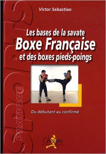 Les bases de la savate boxe française et des boxes pieds-poings