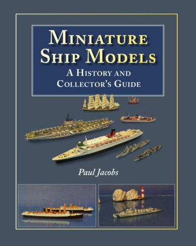 Miniature Ship Models: A History and Collectors Guide por Paul Jacobs